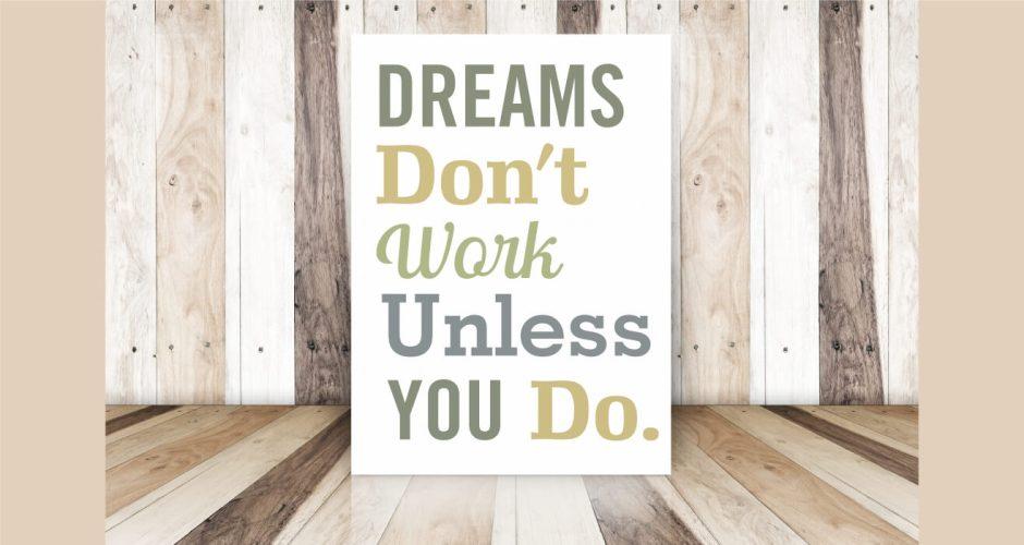 Αυτοκόλλητα καταστημάτων - Dreams don't work unless you do